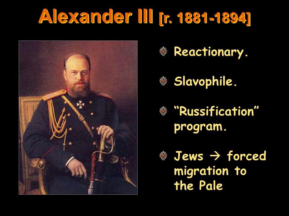 Alexander III [r. 1881-1894] Reactionary. Slavophile.